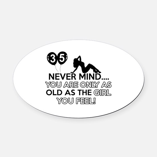 Funny 35 year old designs Oval Car Magnet