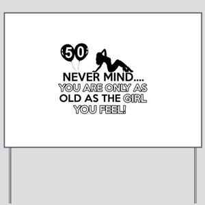 Funny 50 year old designs Yard Sign