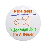 Papa Says I'm A Keeper Ornament (Round)