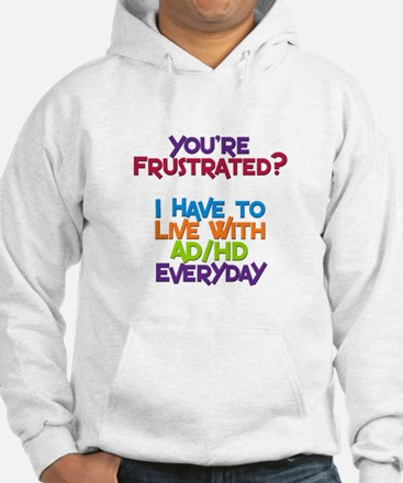 You're Frustrated? Hoodie