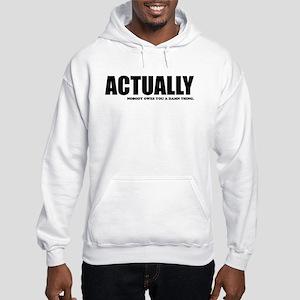 Actually... Hooded Sweatshirt