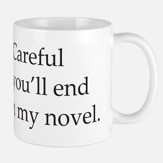 Careful or youll end up in my novel Mug