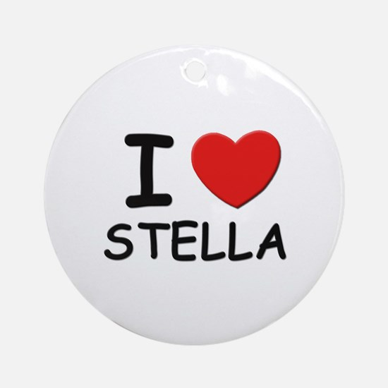 I love Stella Ornament (Round)