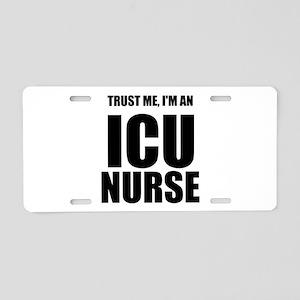 Trust Me, Im An ICU Nurse Aluminum License Plate