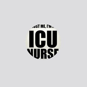 Trust Me, Im An ICU Nurse Mini Button
