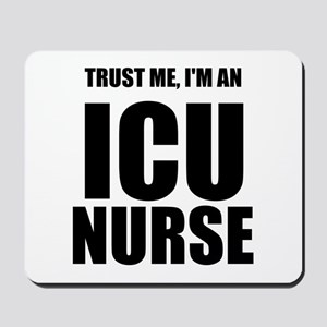 Trust Me, Im An ICU Nurse Mousepad