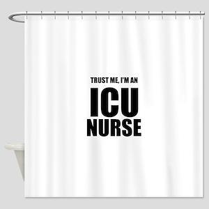 Trust Me, Im An ICU Nurse Shower Curtain
