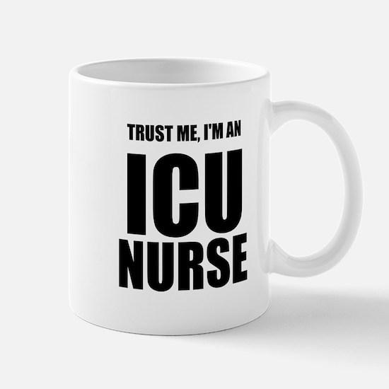 Trust Me, Im An ICU Nurse Mug