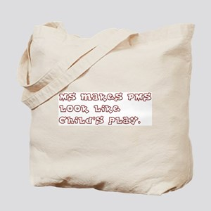 MS makes PMS look like child's play. Tote Bag