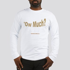 Ow Much? Long Sleeve T-Shirt