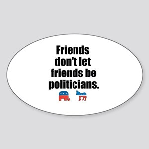 Friends Dont Let Friends Be Politicians Sticker