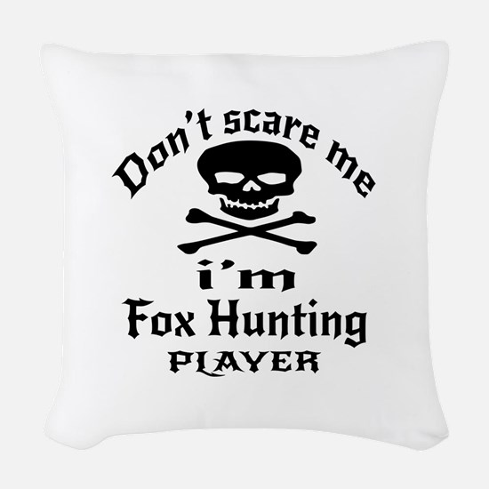 Do Not Scare Me I Am Fox Hunti Woven Throw Pillow