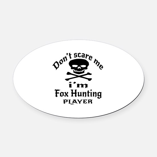 Do Not Scare Me I Am Fox Hunting P Oval Car Magnet