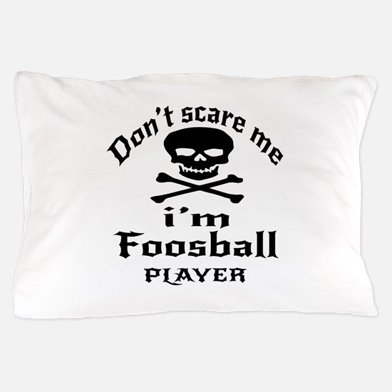 Do Not Scare Me I Am Foosball Player Pillow Case