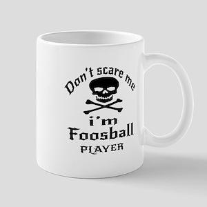 Do Not Scare Me I Am Foosball Pl 11 oz Ceramic Mug