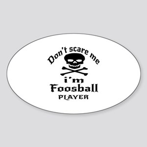 Do Not Scare Me I Am Foosball Playe Sticker (Oval)