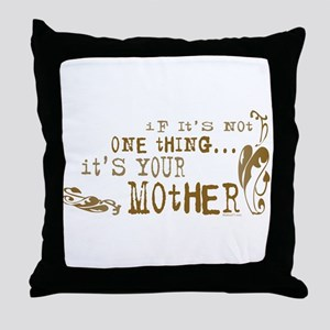 It's your Mother Throw Pillow