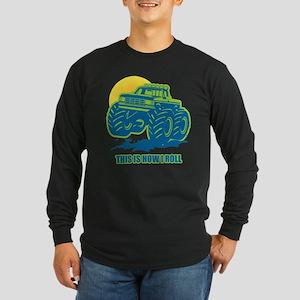How I Roll Monster Truck Long Sleeve Dark T-Shirt