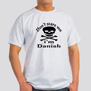 Do Not Scare Me I Am Danish Light T-Shirt