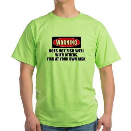 WARNING! DOES NOT FISH WELL WITH OTHERS T-Shirt