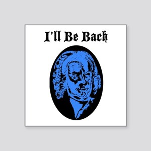 "I'll Be Bach Square Sticker 3"" x 3"""