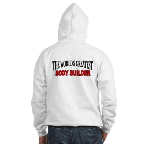 """The World's Greatest Body Builder"" Hooded Sweatsh"