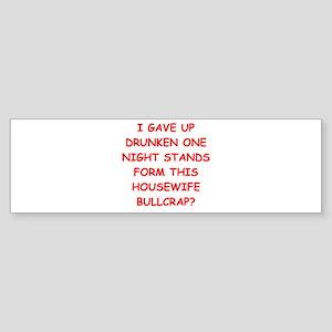 drunken one night stand Bumper Sticker