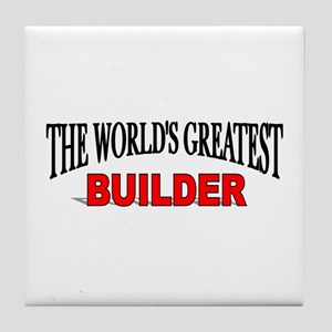 """The World's Greatest Builder"" Tile Coaster"