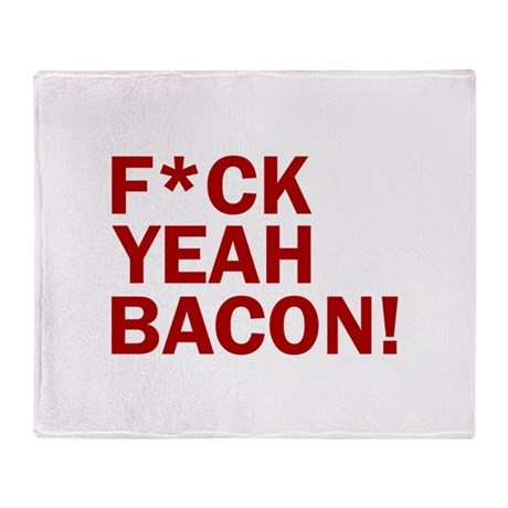F*CK YEAH, BACON! Throw Blanket