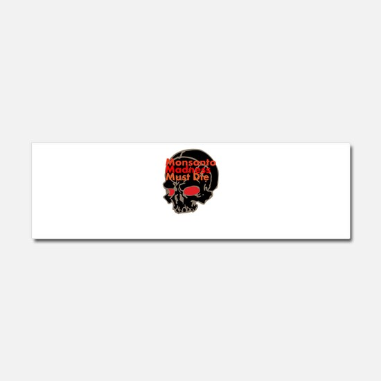 Monsanto Madness Must Die Car Magnet 10 x 3