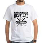 World's Best Dad Ever Baseball White T-Shirt