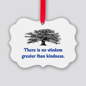 WISDOM GREATER THAN KINDNESS Picture Ornament