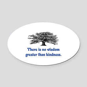 WISDOM GREATER THAN KINDNESS Oval Car Magnet