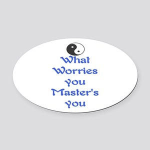WHAT WORRIES YOU ~ MASTERS YOU Oval Car Magnet