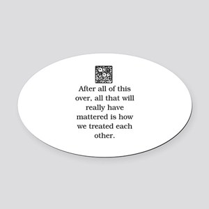 HOW WE TREAT EACH OTHER (ORIGINAL) Oval Car Magnet