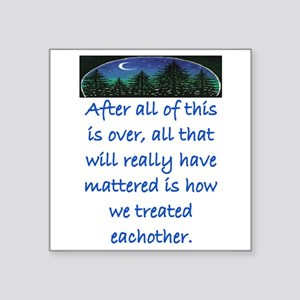 HOW WE TREAT EACH OTHER (SKYLINE) Square Sticker 3