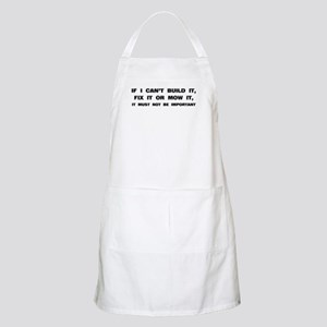 If I can't built it, fix it or mow it Apron