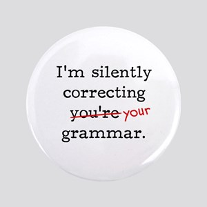 "I'm silently correcting you're grammar. 3.5"" Butto"