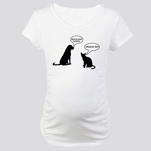 Youre such a pussy Maternity T-Shirt