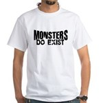 Monsters do exist White T-Shirt