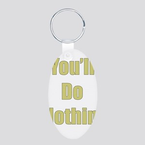 You'll Do Nothin Keychains