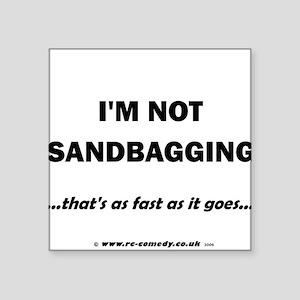 "I'm not sandbagging... Square Sticker 3"" x 3"""
