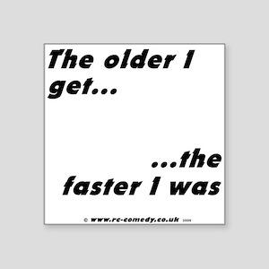 "The older I get... Square Sticker 3"" x 3"""
