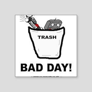 """Bad Day Square Sticker 3"""" x 3"""""""
