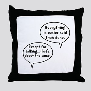 Easier Said Than Done Throw Pillow