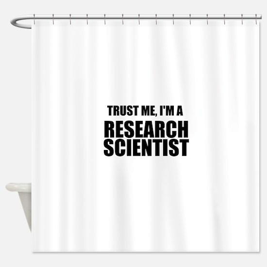 Trust Me, Im A Research Scientist Shower Curtain