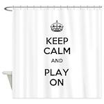 Keep Calm and Play On Shower Curtain