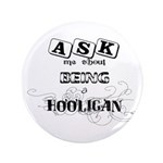 """Ask Me about being a Hooligan 3.5"""" Button"""