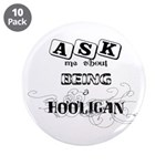 """Ask Me about being a Hooligan 3.5"""" Button (10"""