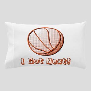 I Got Next Pillow Case